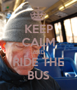 KEEP CALM AND RIDE THE BUS - Personalised Poster large