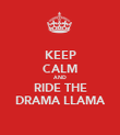 KEEP CALM AND RIDE THE DRAMA LLAMA - Personalised Poster large
