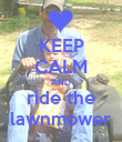 KEEP CALM AND ride the lawnmower - Personalised Poster large