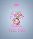 KEEP CALM AND RIDE THE PIG - Personalised Poster large