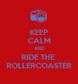 KEEP CALM AND RIDE THE  ROLLERCOASTER - Personalised Poster large