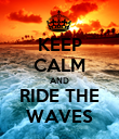 KEEP CALM AND RIDE THE WAVES - Personalised Poster large