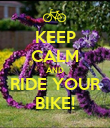KEEP CALM AND RIDE YOUR BIKE! - Personalised Poster large