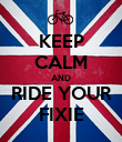 KEEP CALM AND RIDE YOUR FIXIE - Personalised Poster large
