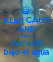 KEEP CALM AND rie como  mariachi bajo el agua - Personalised Poster large