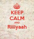 KEEP CALM AND Riiiiyaah  - Personalised Poster large