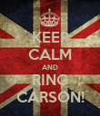 KEEP CALM AND RING CARSON! - Personalised Poster large
