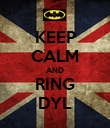 KEEP CALM AND RING DYL - Personalised Poster large