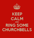 KEEP CALM AND RING SOME CHURCHBELLS - Personalised Poster large