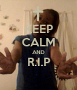 KEEP CALM AND R.I.P  - Personalised Poster small