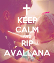 KEEP CALM AND RIP AVALLANA - Personalised Poster large