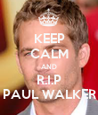 KEEP CALM AND R.I.P PAUL WALKER - Personalised Poster large