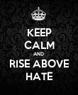 KEEP CALM AND  RISE ABOVE HATE - Personalised Poster large