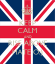 KEEP CALM AND RISE ABOVE HATE O:) - Personalised Poster large