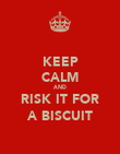KEEP CALM AND RISK IT FOR A BISCUIT - Personalised Poster large