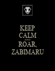 KEEP CALM AND ROAR, ZABIMARU - Personalised Poster large
