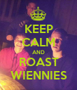 KEEP CALM AND ROAST WIENNIES - Personalised Poster large