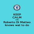 KEEP CALM AND Roberto Di Matteo knows wat to do - Personalised Poster large