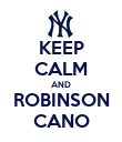 KEEP CALM AND ROBINSON CANO - Personalised Poster large