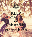 KEEP CALM AND Robsten is  eternal,bitch - Personalised Poster large