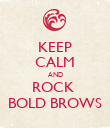 KEEP CALM AND ROCK  BOLD BROWS - Personalised Poster large