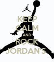 KEEP CALM AND ROCK JORDAN'S  - Personalised Poster large