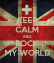 KEEP CALM AND ROCK MY WORLD - Personalised Poster large