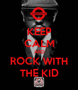 KEEP CALM AND ROCK WITH THE KID - Personalised Poster large