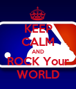 KEEP CALM AND ROCK Your WORLD - Personalised Poster large