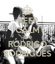 KEEP CALM AND RODRIGO RODRIGUES - Personalised Poster large