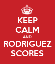 KEEP CALM AND RODRIGUEZ SCORES - Personalised Poster large