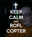 KEEP CALM AND ROFL COPTER - Personalised Poster large