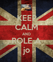 KEEP CALM AND ROLE A jo - Personalised Poster large