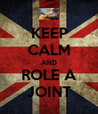 KEEP CALM AND ROLE A JOINT - Personalised Poster large