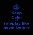 Keep Calm and roleplay like never before - Personalised Poster large
