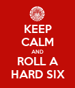 KEEP CALM AND ROLL A HARD SIX - Personalised Poster large