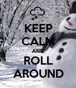 KEEP CALM AND ROLL AROUND - Personalised Poster large