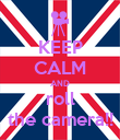 KEEP CALM AND roll the camera!! - Personalised Poster large