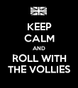 KEEP CALM AND ROLL WITH THE VOLLIES - Personalised Poster large