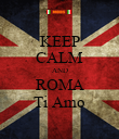 KEEP CALM AND ROMA Ti Amo - Personalised Poster large