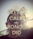 KEEP CALM AND RONCO DIO - Personalised Poster large