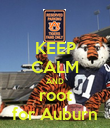 KEEP CALM AND root for Auburn - Personalised Poster large