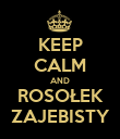 KEEP CALM AND ROSOŁEK ZAJEBISTY - Personalised Poster large