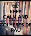 KEEP CALM AND ROUBANDO COLHERES DE PAU - Personalised Poster large
