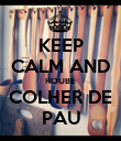 KEEP CALM AND ROUBE COLHER DE PAU - Personalised Poster large