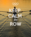 KEEP  CALM  and ROW  - Personalised Poster large