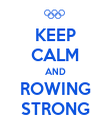 KEEP CALM AND ROWING STRONG - Personalised Poster large