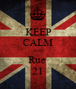 KEEP CALM AND Rue  21 - Personalised Poster large