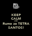 KEEP CALM AND Rumo ao TETRA SANTOS! - Personalised Poster large