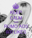 KEEP CALM AND RUMO AOS 600 LIKES - Personalised Poster large